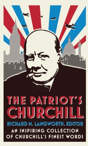 The Patriot's Churchill: An inspiring collection of Churchill's finest words